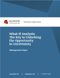 Gurobi Optimization - What if analysis, the key to unlocking the opportunity in uncertainty